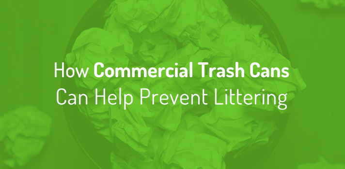 How Commercial Trash Cans Can Help Prevent Littering