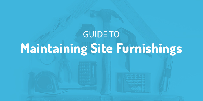 Guide to Maintaining Site Furnishings